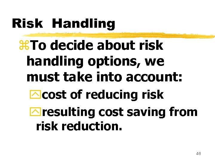Risk Handling z. To decide about risk handling options, we must take into account: