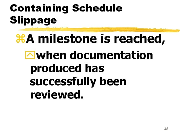 Containing Schedule Slippage z. A milestone is reached, ywhen documentation produced has successfully been