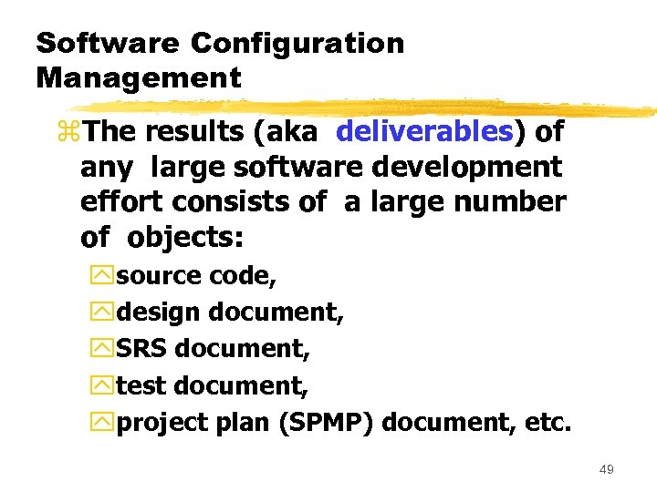 Software Configuration Management z. The results (aka deliverables) of any large software development effort