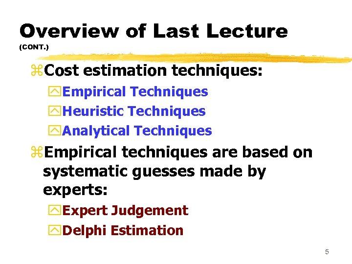 Overview of Last Lecture (CONT. ) z. Cost estimation techniques: y. Empirical Techniques y.