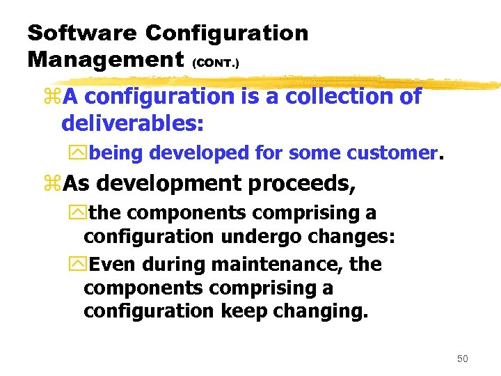 Software Configuration Management (CONT. ) z. A configuration is a collection of deliverables: ybeing