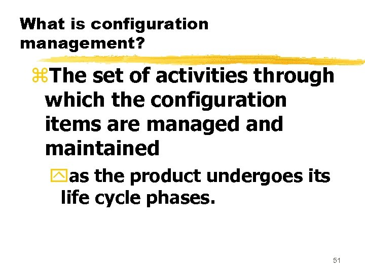 What is configuration management? z. The set of activities through which the configuration items