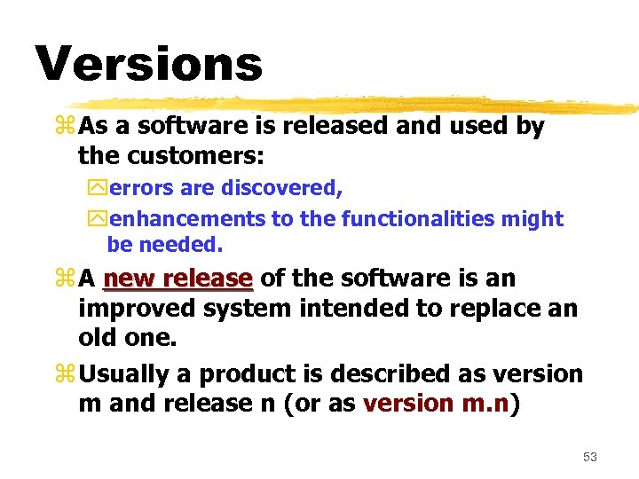 Versions z As a software is released and used by the customers: yerrors are