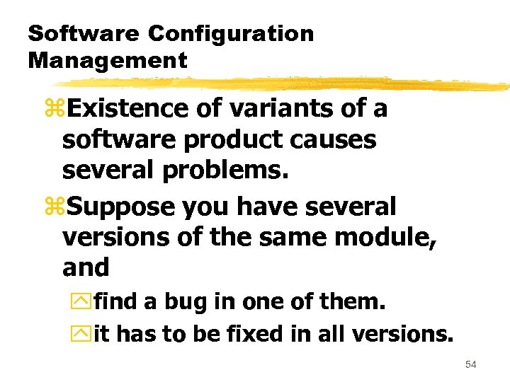 Software Configuration Management z. Existence of variants of a software product causes several problems.