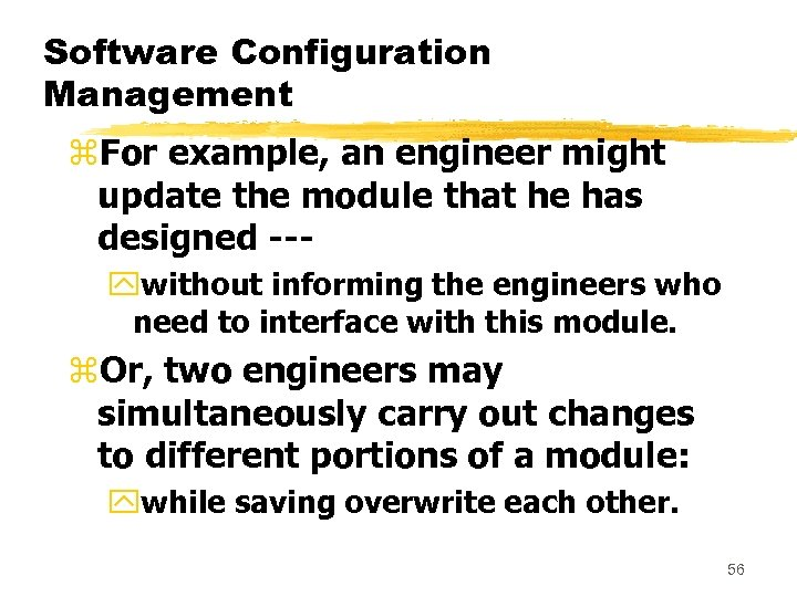 Software Configuration Management z. For example, an engineer might update the module that he