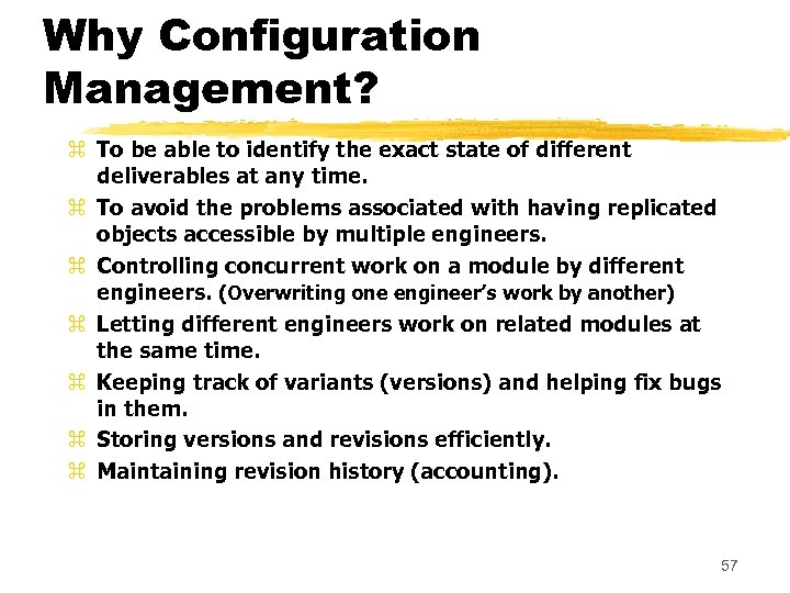 Why Configuration Management? z To be able to identify the exact state of different