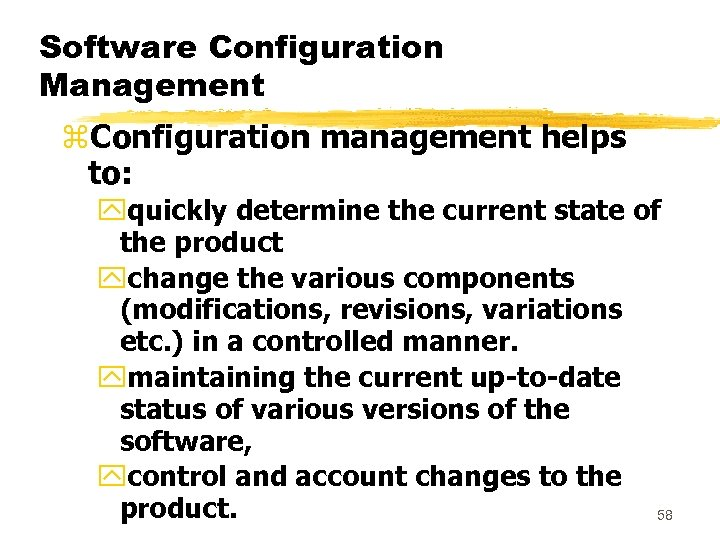 Software Configuration Management z. Configuration management helps to: yquickly determine the current state of