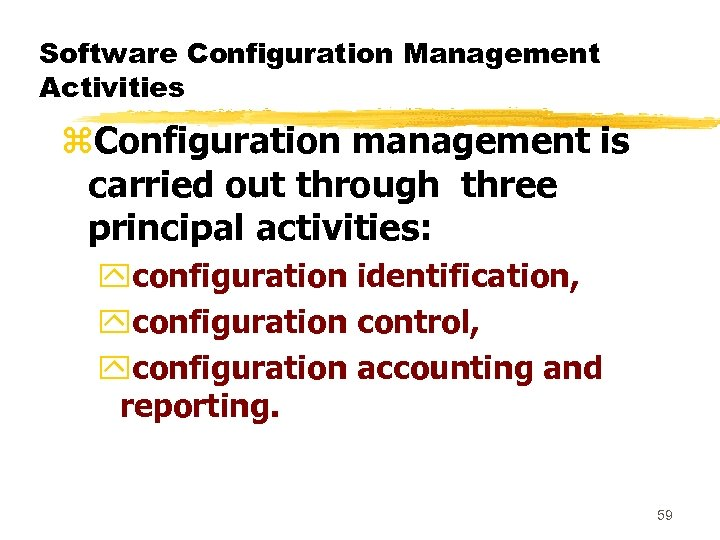 Software Configuration Management Activities z. Configuration management is carried out through three principal activities: