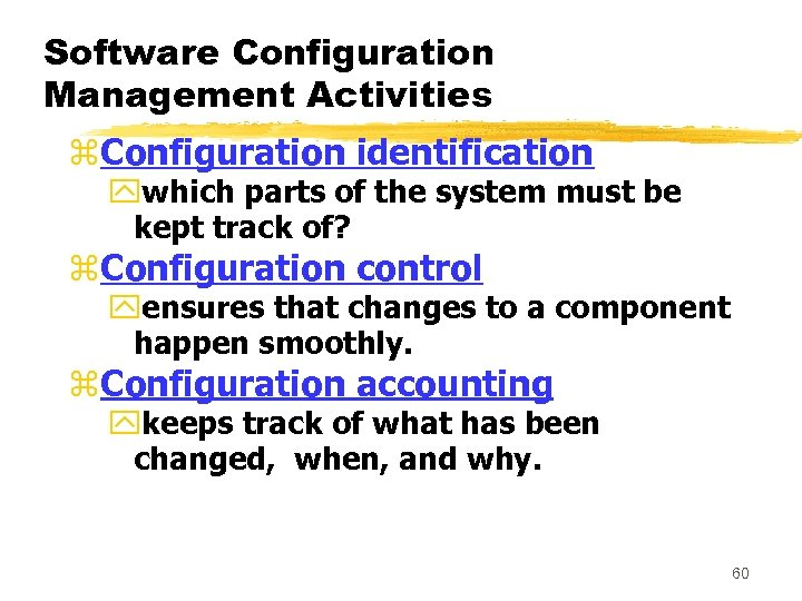 Software Configuration Management Activities z. Configuration identification ywhich parts of the system must be