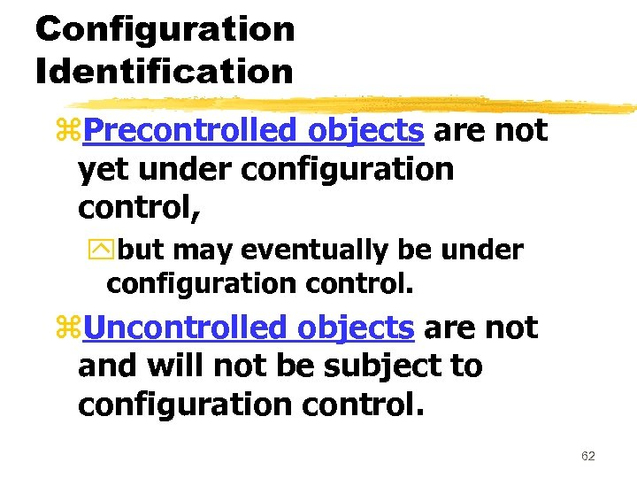 Configuration Identification z. Precontrolled objects are not yet under configuration control, ybut may eventually
