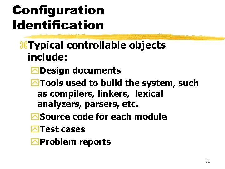 Configuration Identification z. Typical controllable objects include: y. Design documents y. Tools used to
