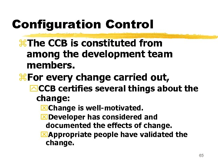 Configuration Control z. The CCB is constituted from among the development team members. z.