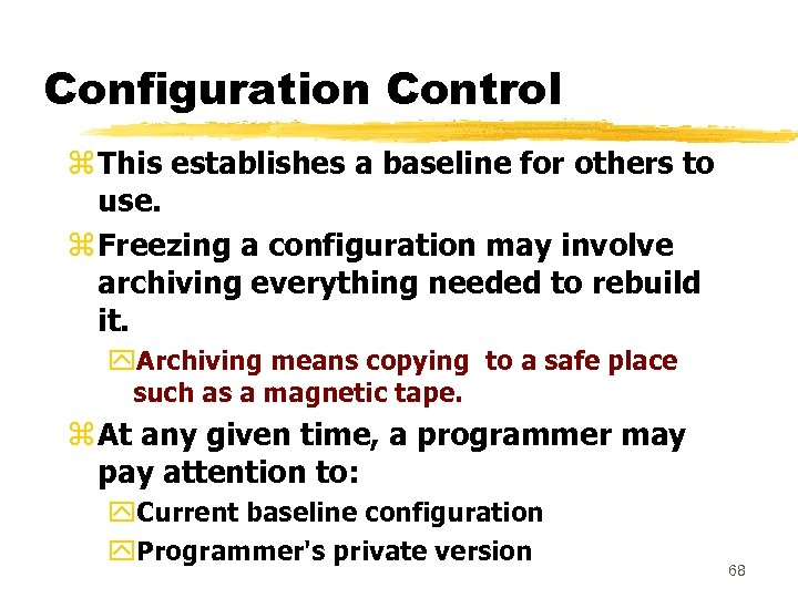 Configuration Control z This establishes a baseline for others to use. z Freezing a