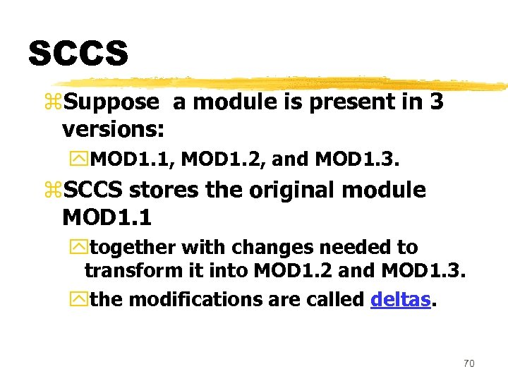 SCCS z. Suppose a module is present in 3 versions: y. MOD 1. 1,