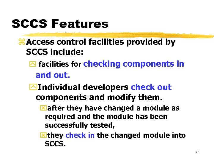 SCCS Features z Access control facilities provided by SCCS include: y facilities for checking
