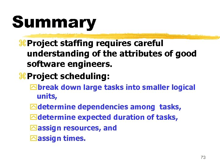 Summary z Project staffing requires careful understanding of the attributes of good software engineers.