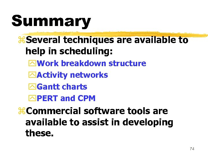 Summary z. Several techniques are available to help in scheduling: y. Work breakdown structure