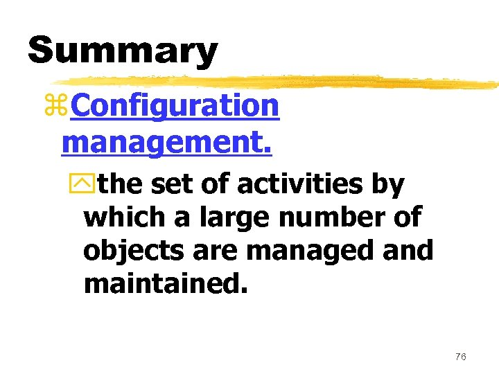 Summary z. Configuration management. ythe set of activities by which a large number of