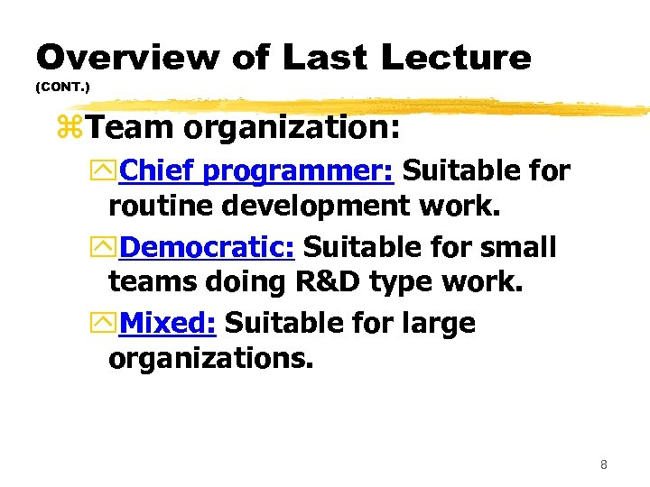 Overview of Last Lecture (CONT. ) z. Team organization: y. Chief programmer: Suitable for