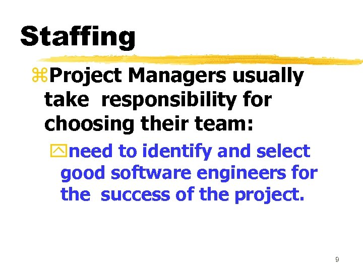 Staffing z. Project Managers usually take responsibility for choosing their team: yneed to identify