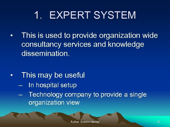 1. EXPERT SYSTEM • This is used to provide organization wide consultancy services and