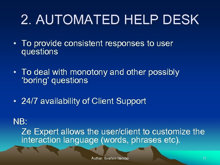 2. AUTOMATED HELP DESK • To provide consistent responses to user questions • To