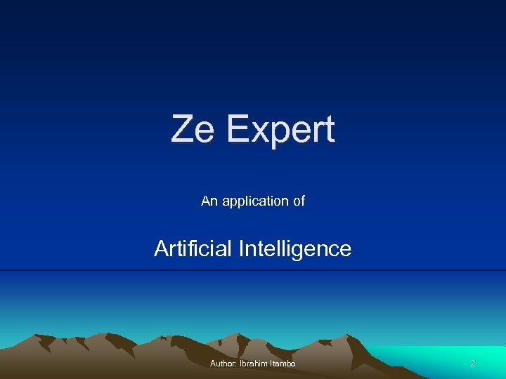 Ze Expert An application of Artificial Intelligence Author: Ibrahim Itambo 2