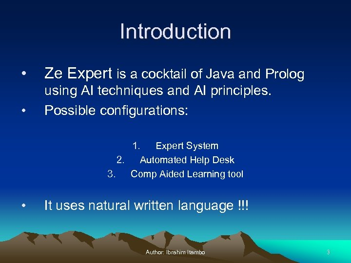 Introduction • Ze Expert is a cocktail of Java and Prolog • using AI