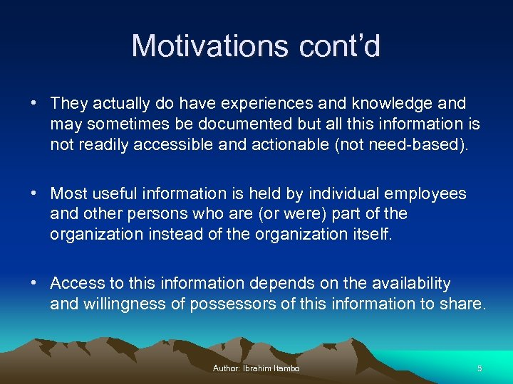 Motivations cont'd • They actually do have experiences and knowledge and may sometimes be