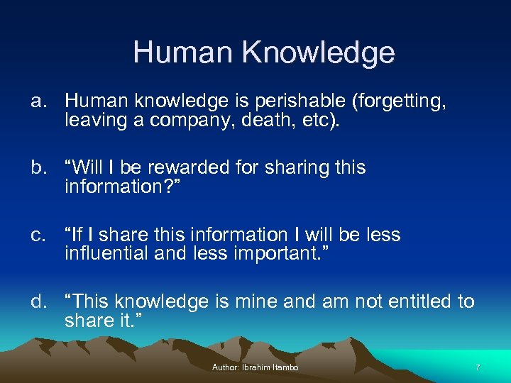 Human Knowledge a. Human knowledge is perishable (forgetting, leaving a company, death, etc). b.