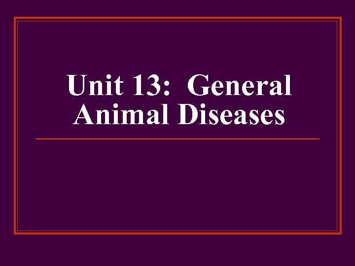 Unit 13: General Animal Diseases