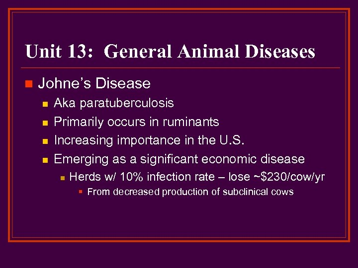 Unit 13: General Animal Diseases n Johne's Disease n n Aka paratuberculosis Primarily occurs