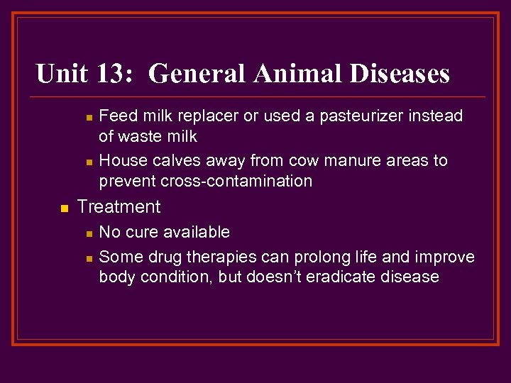 Unit 13: General Animal Diseases n n n Feed milk replacer or used a