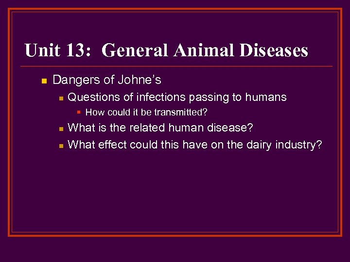 Unit 13: General Animal Diseases n Dangers of Johne's n Questions of infections passing