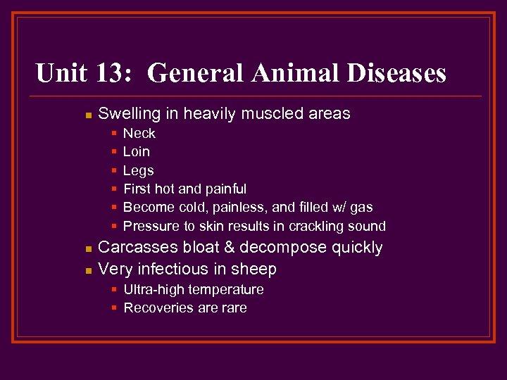 Unit 13: General Animal Diseases n Swelling in heavily muscled areas § § §
