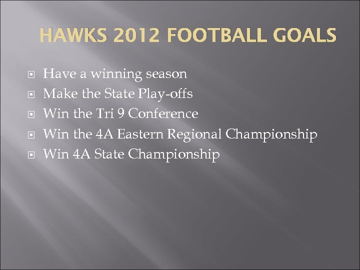 HAWKS 2012 FOOTBALL GOALS Have a winning season Make the State Play-offs Win the