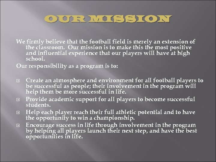 OUR MISSION We firmly believe that the football field is merely an extension of