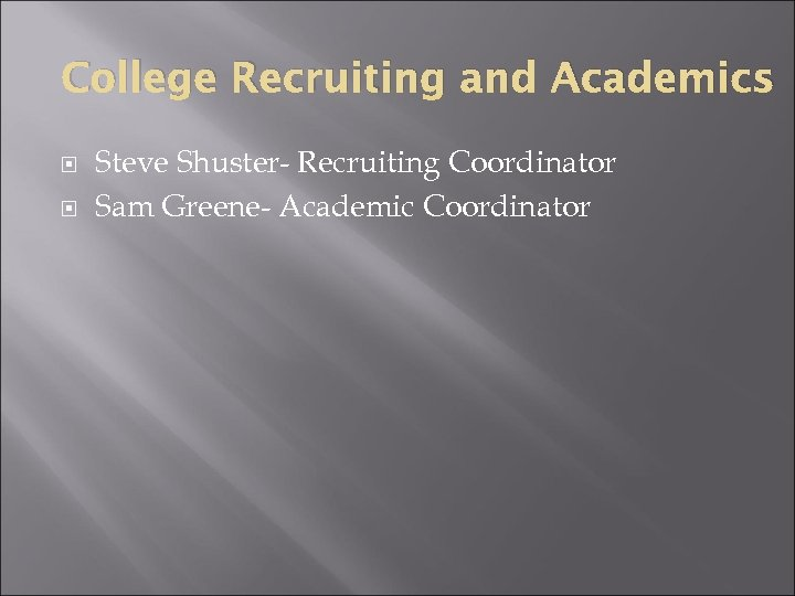College Recruiting and Academics Steve Shuster- Recruiting Coordinator Sam Greene- Academic Coordinator