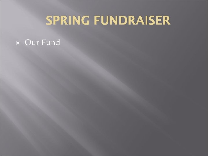 SPRING FUNDRAISER Our Fund