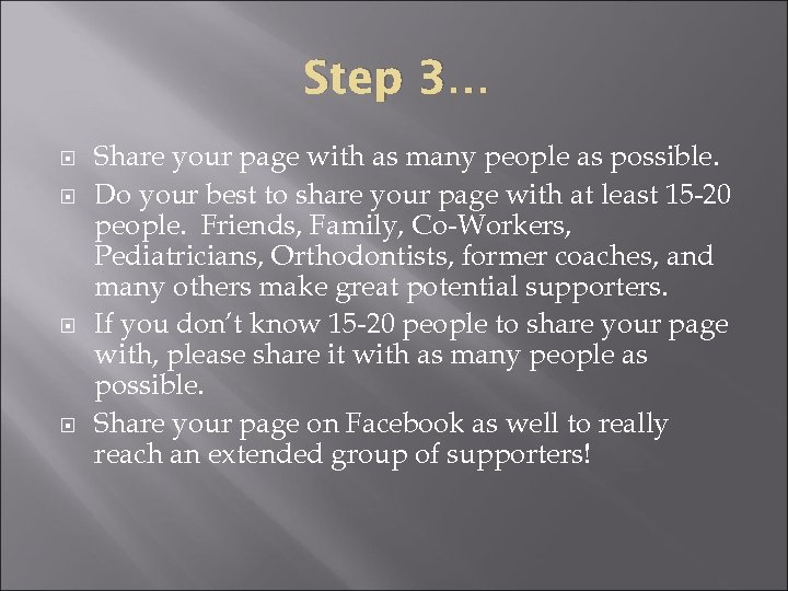 Step 3… Share your page with as many people as possible. Do your best