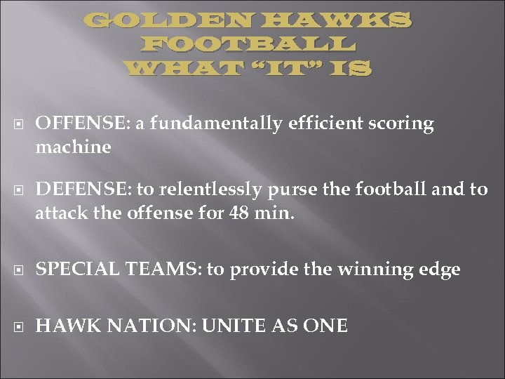 "GOLDEN HAWKS FOOTBALL WHAT ""IT"" IS OFFENSE: a fundamentally efficient scoring machine DEFENSE: to"