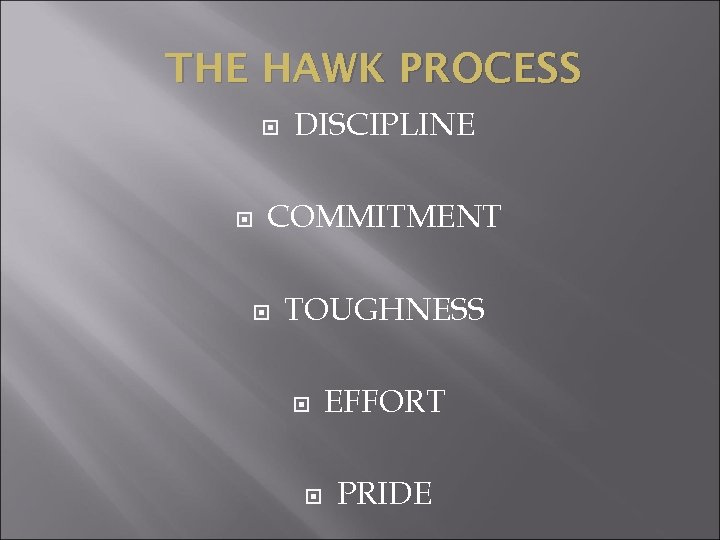 THE HAWK PROCESS DISCIPLINE COMMITMENT TOUGHNESS EFFORT PRIDE