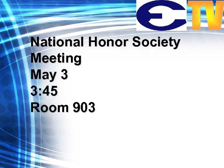 National Honor Society Meeting May 3 3: 45 Room 903