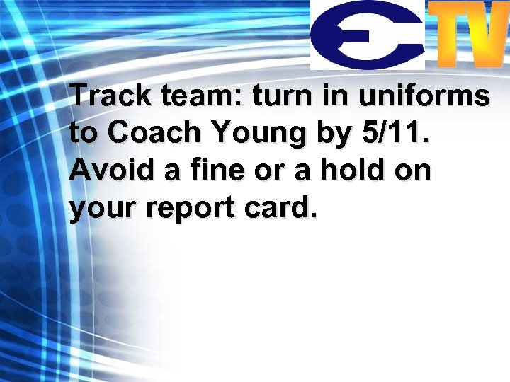 Track team: turn in uniforms to Coach Young by 5/11. Avoid a fine or