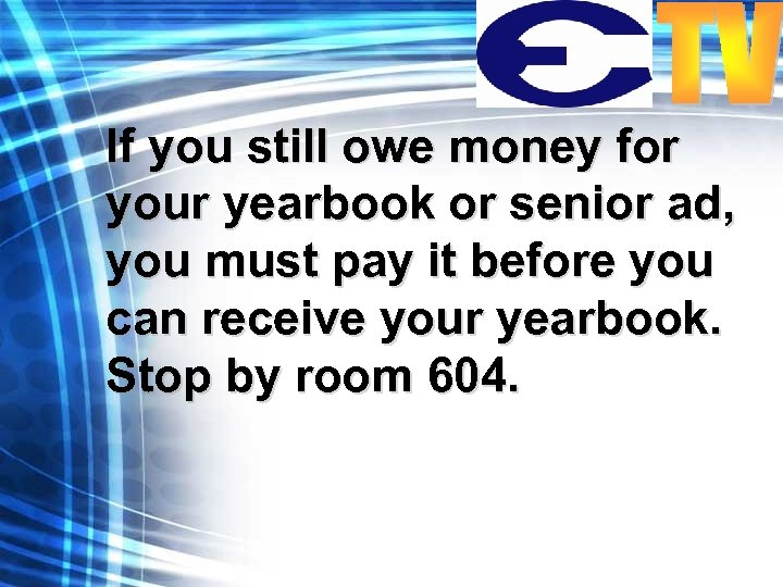 If you still owe money for your yearbook or senior ad, you must pay