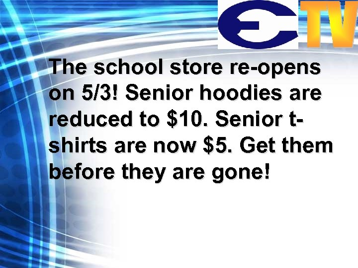 The school store re-opens on 5/3! Senior hoodies are reduced to $10. Senior tshirts