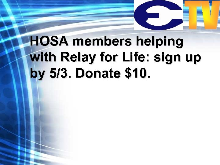 HOSA members helping with Relay for Life: sign up by 5/3. Donate $10.