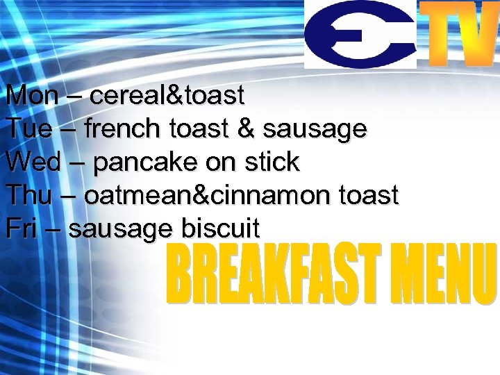 Mon – cereal&toast Tue – french toast & sausage Wed – pancake on stick