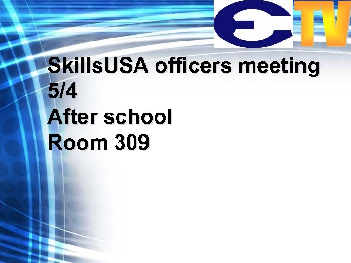 Skills. USA officers meeting 5/4 After school Room 309