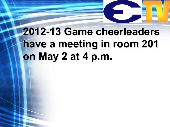 2012 -13 Game cheerleaders have a meeting in room 201 on May 2 at